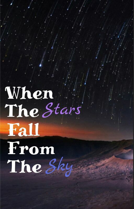 Open Your Eyes And Really See Stars >> When The Stars Fall From The Sky Wtsffts 1 Memory Wattpad
