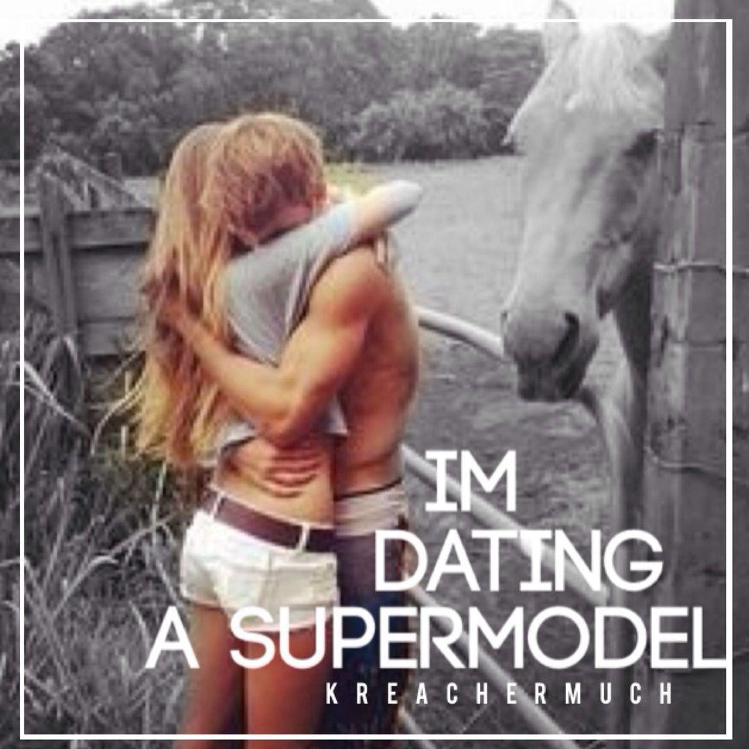 I'm dating a supermodel wattpad