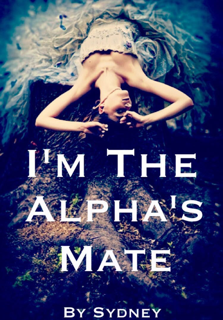 I'm the Alpha's Mate (Published) - Chapter 19 - Wattpad