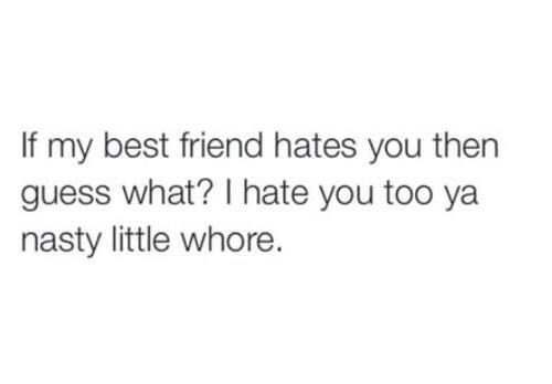 Best Friends Quotes I Hate You Too Ya Nasty Little Whore Wattpad