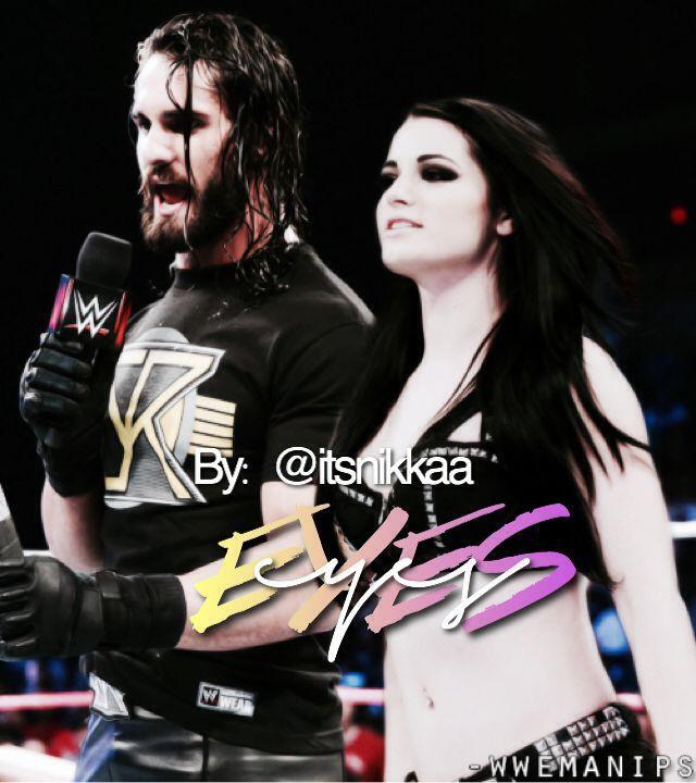 Eyes ( WWE Fanfiction ) (seth rollins § Paige) - Eyes ...