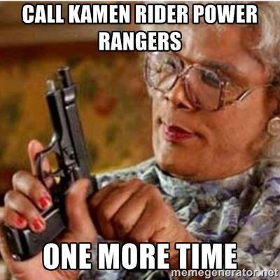 Funny Kamen Rider And Super Sentai Meme Dont Call Kamen Rider