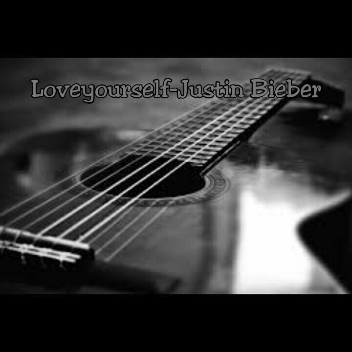 Lyrics With Guitar Chords Loveyourself Justin Bieber With Capo