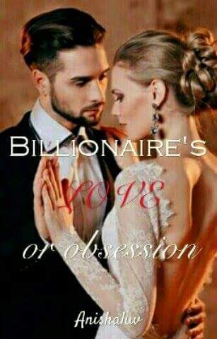 Billionaire's LOVE or OBSESSION - 14  YOU!!! - Wattpad