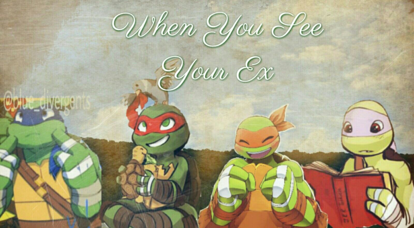 TMNT x Reader Scenarios - When You See Your Ex - Wattpad