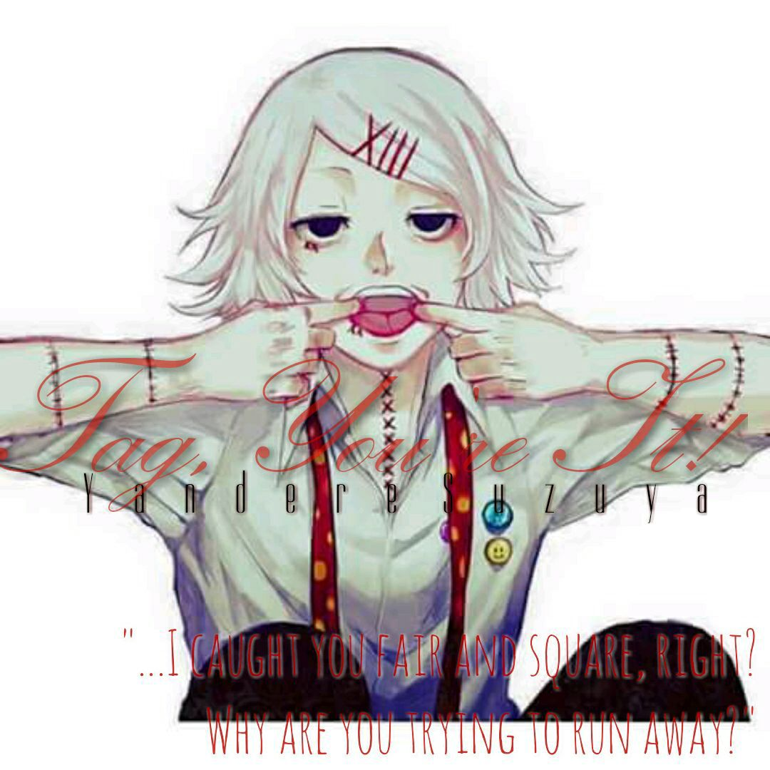 tokyo ghoul anthology ✓|| ⓥⓐⓡⓘⓞⓤⓢ - Tag, You're It