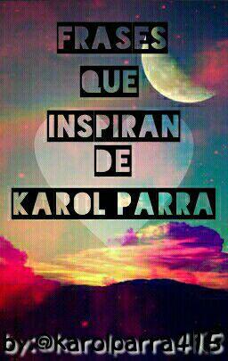 Frases Que Inspiran De Karol Parra Aviso Wattpad