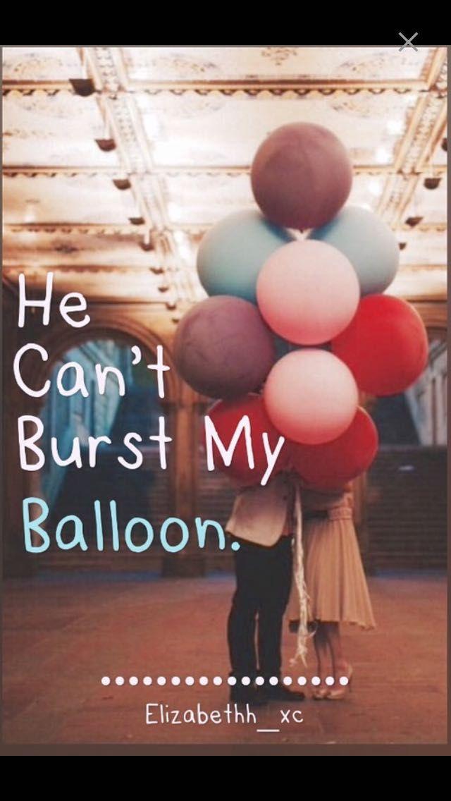 he can t burst my balloon 1 description wattpad