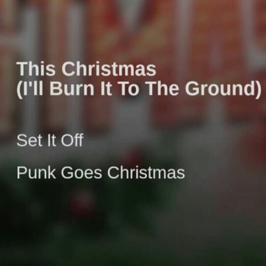 This Christmas I Ll Burn It To The Ground.Set It Off Lyrics This Christmas I Ll Burn It To The