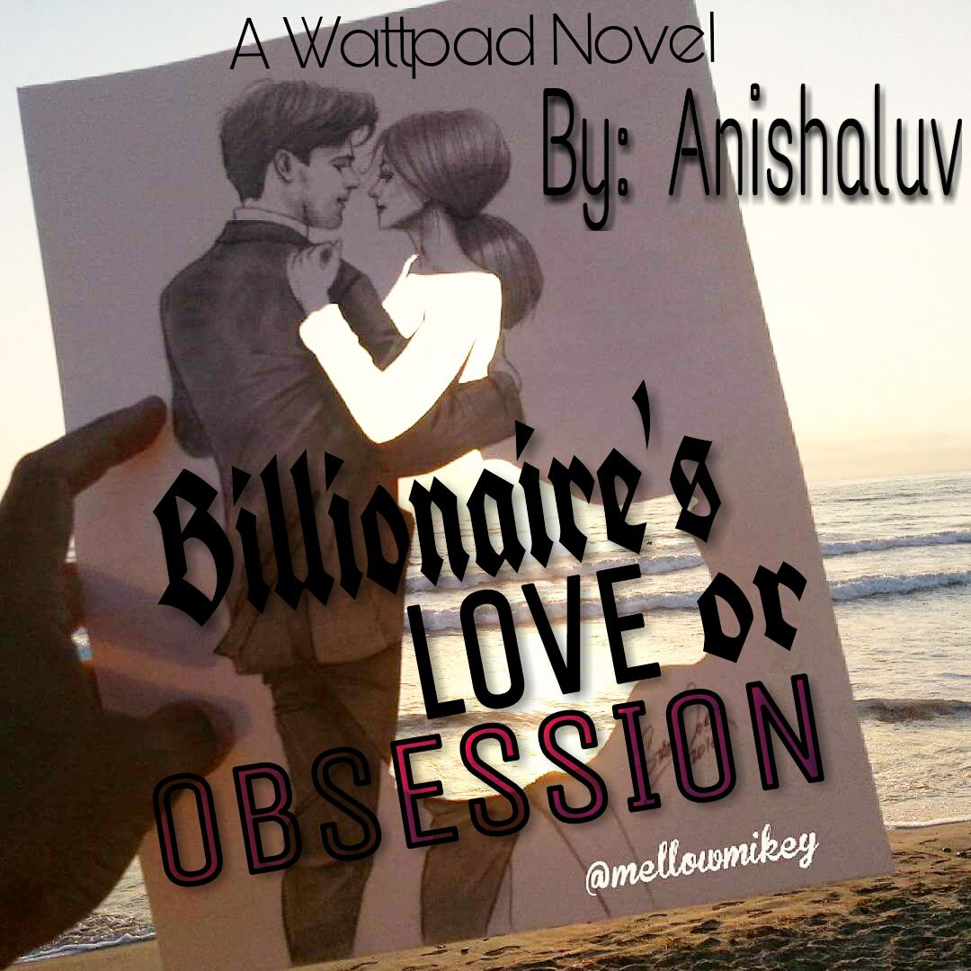 Billionaire's LOVE or OBSESSION - 28  Billionaire's LOVE or