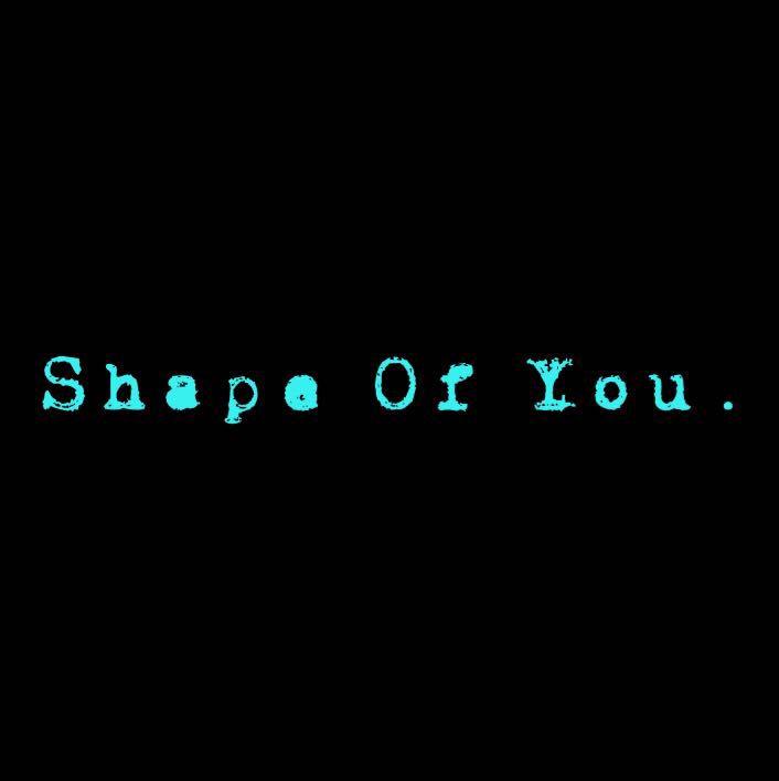 ED SHEERAN'S SONGS - Shape Of You - Wattpad
