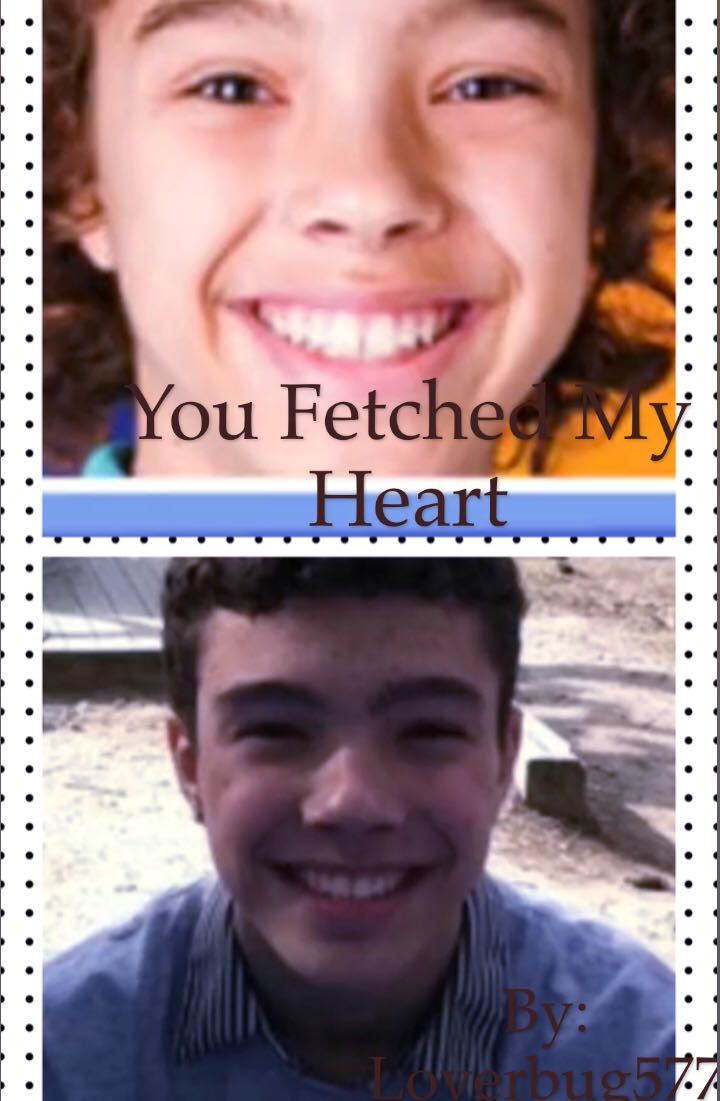 You Fetched My Heart - Chapter 1-Im gonna be a Fetcher