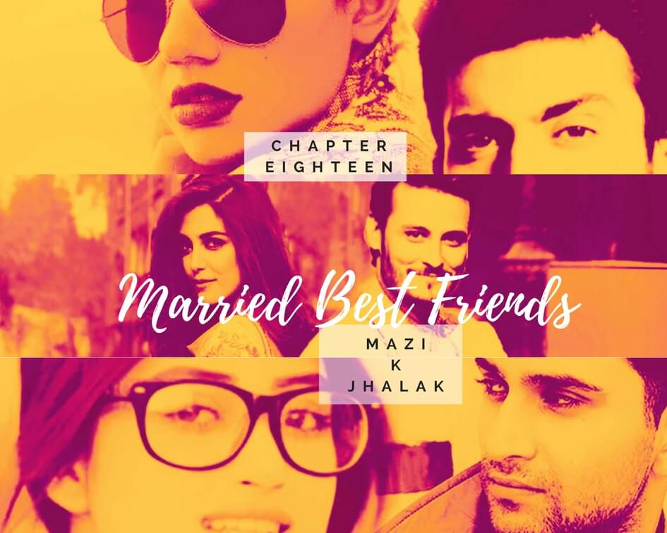 Married Best Friends - Chapter Eighteen - Mazi Ki Jhalak - Wattpad