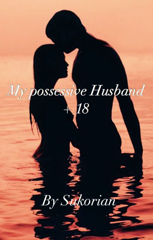 My possessive Husband + 18 completed - Chapter two - Wattpad