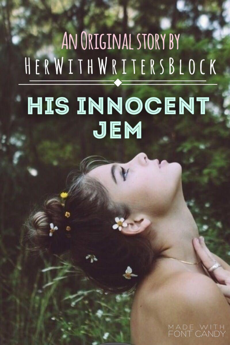 His Innocent Jem - ♥️Description♥️ - Wattpad