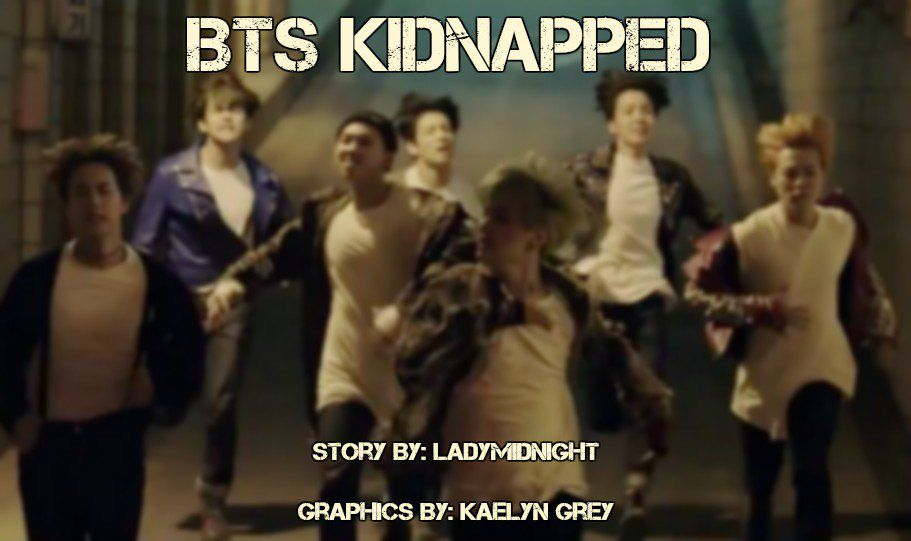 BTS Kidnapped! - BTS Kidnapped! Part Fifty-Five by Sandra