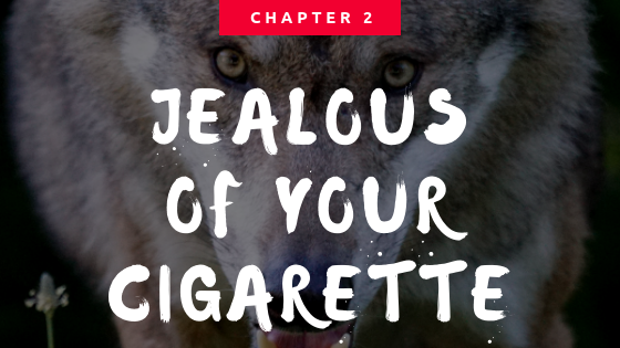 the delicious wolves - 2: jealous of your cigarette - Wattpad