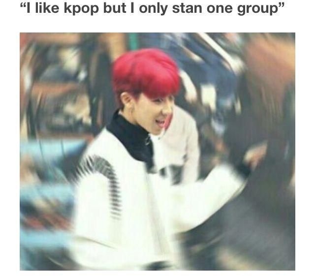 Kpop Memes I Only Stan One Group Wattpad