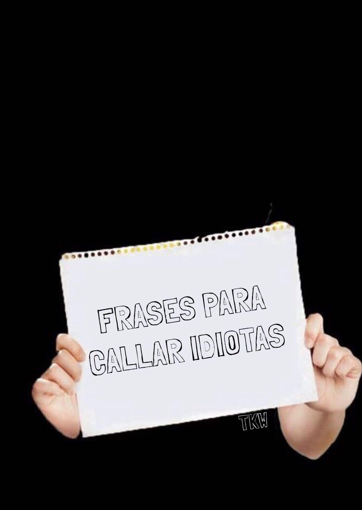 Frases Para Callar Idiotas Finalizada Frases Para Callar