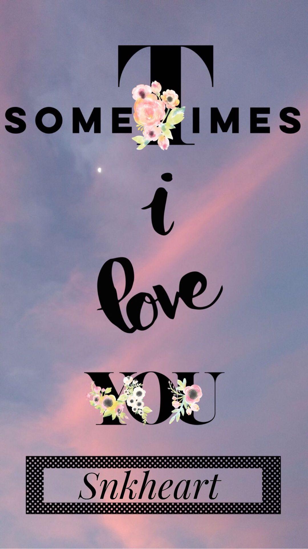 sometimes i love you - Wattpad