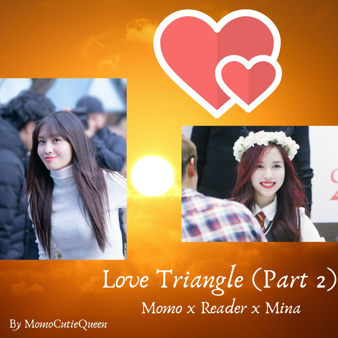 Twice Oneshoots - Love Triangle (Part 2) || Momo x Reader x
