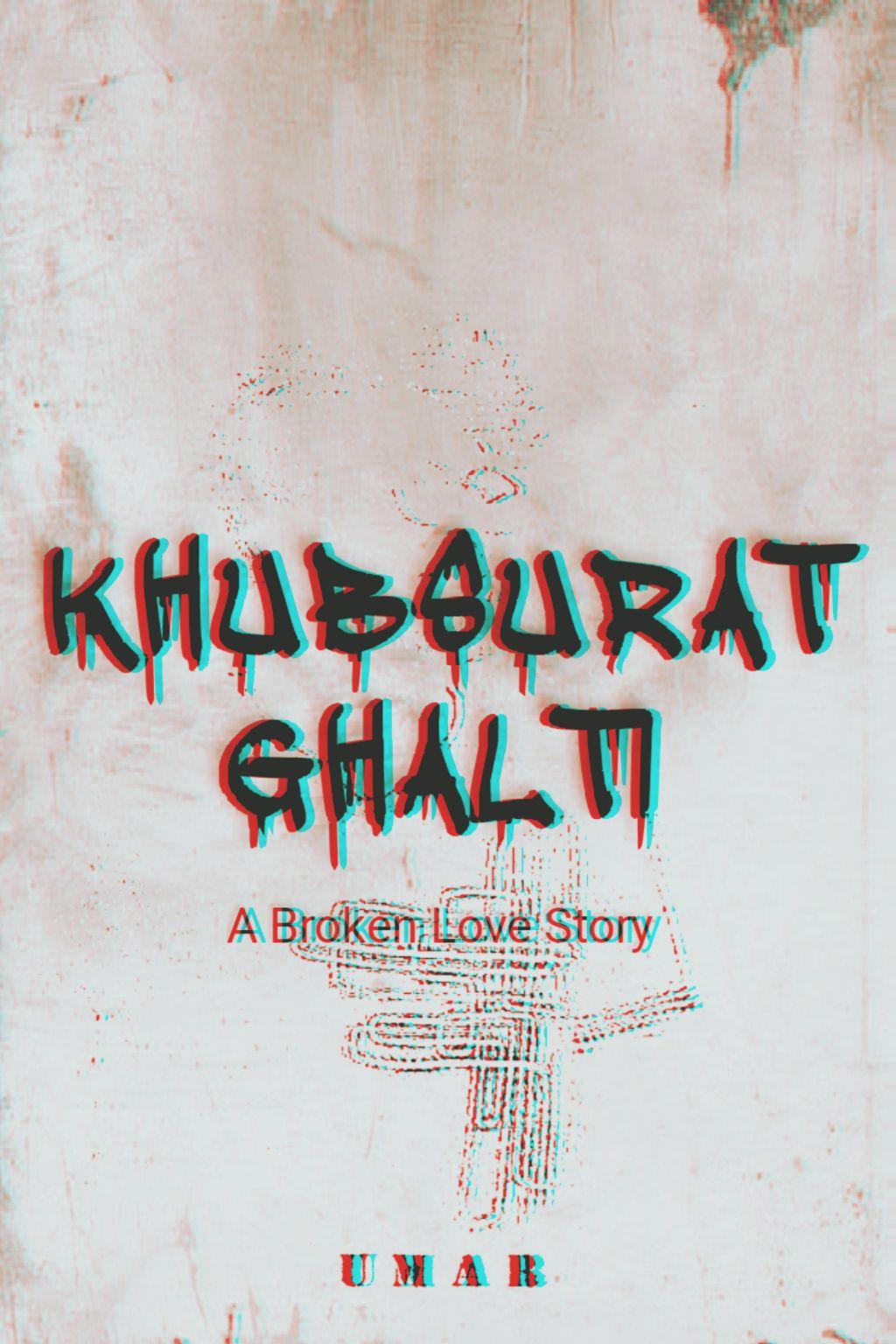 KHUBSURAT GHALTI - A Broken Love Story - KHUBSURAT GHALTI