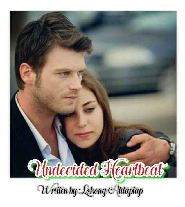 Undecided Heartbeat (Completed) - Undecided Heartbeat - Wattpad